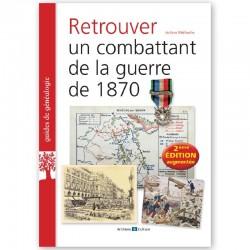 Retrouver un combattant de la guerre de 1870 - 2° Edition