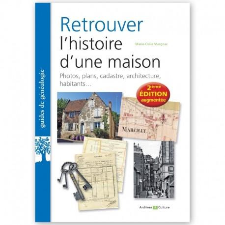 Retrouver l'histoire d'une maison 2°Edition