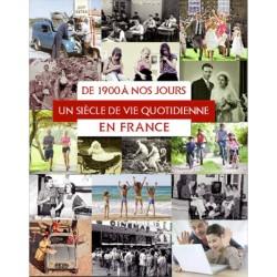 De 1900 à nos jours en France, un siècle de vie  quotidienne